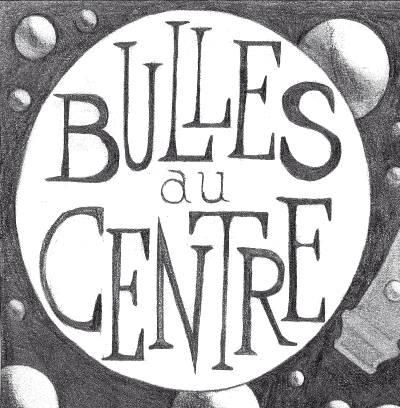Bulles au Centre